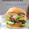 Jak zrobić hamburgera, który będzie tym jedynym?